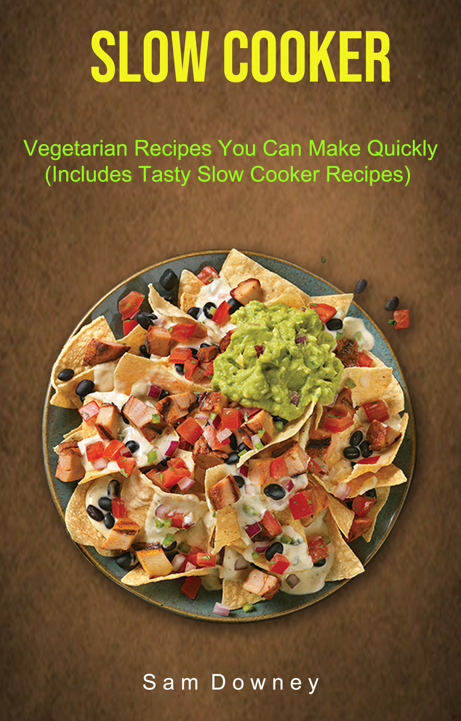 Slow cooker: vegetarian recipes you can make quickly (includes tasty slow cooker recipes)