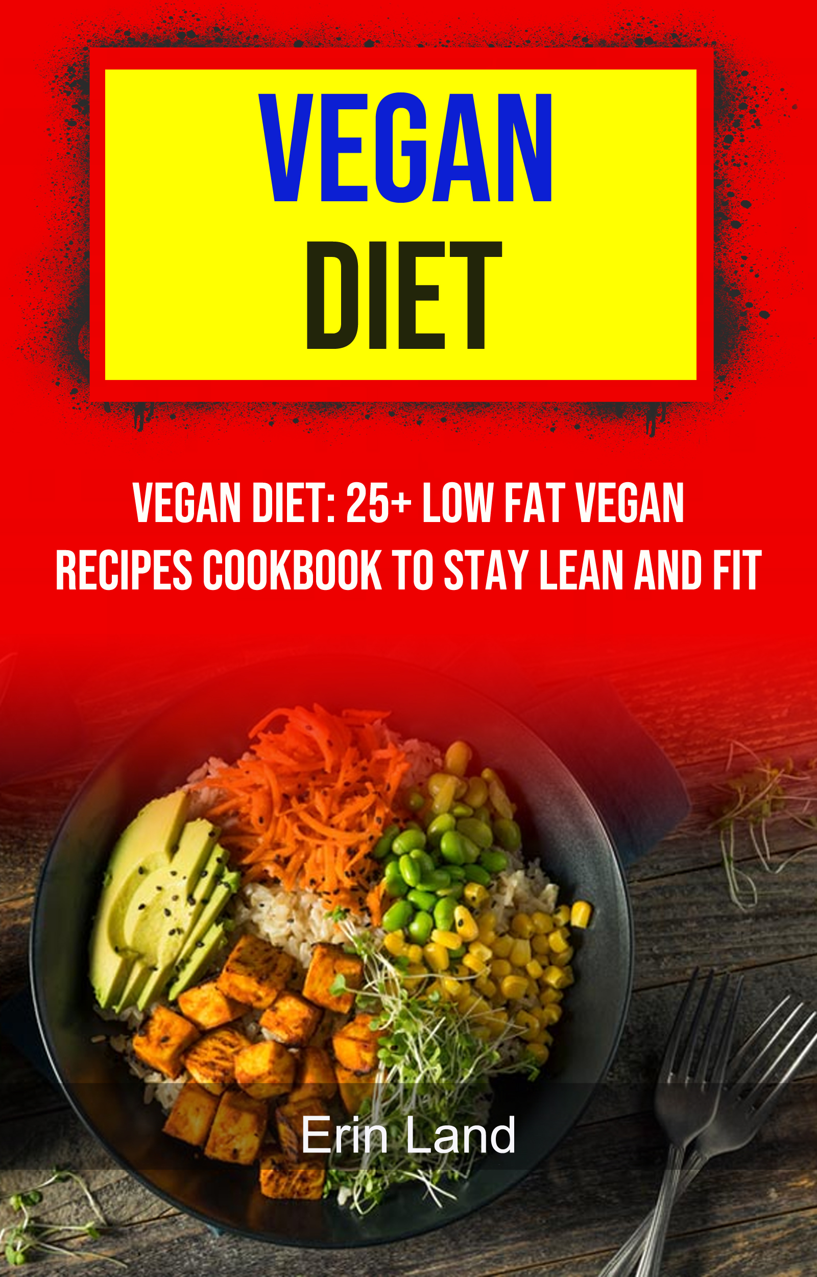 Vegan diet: 25+ low fat vegan recipes cookbook to stay lean and fit
