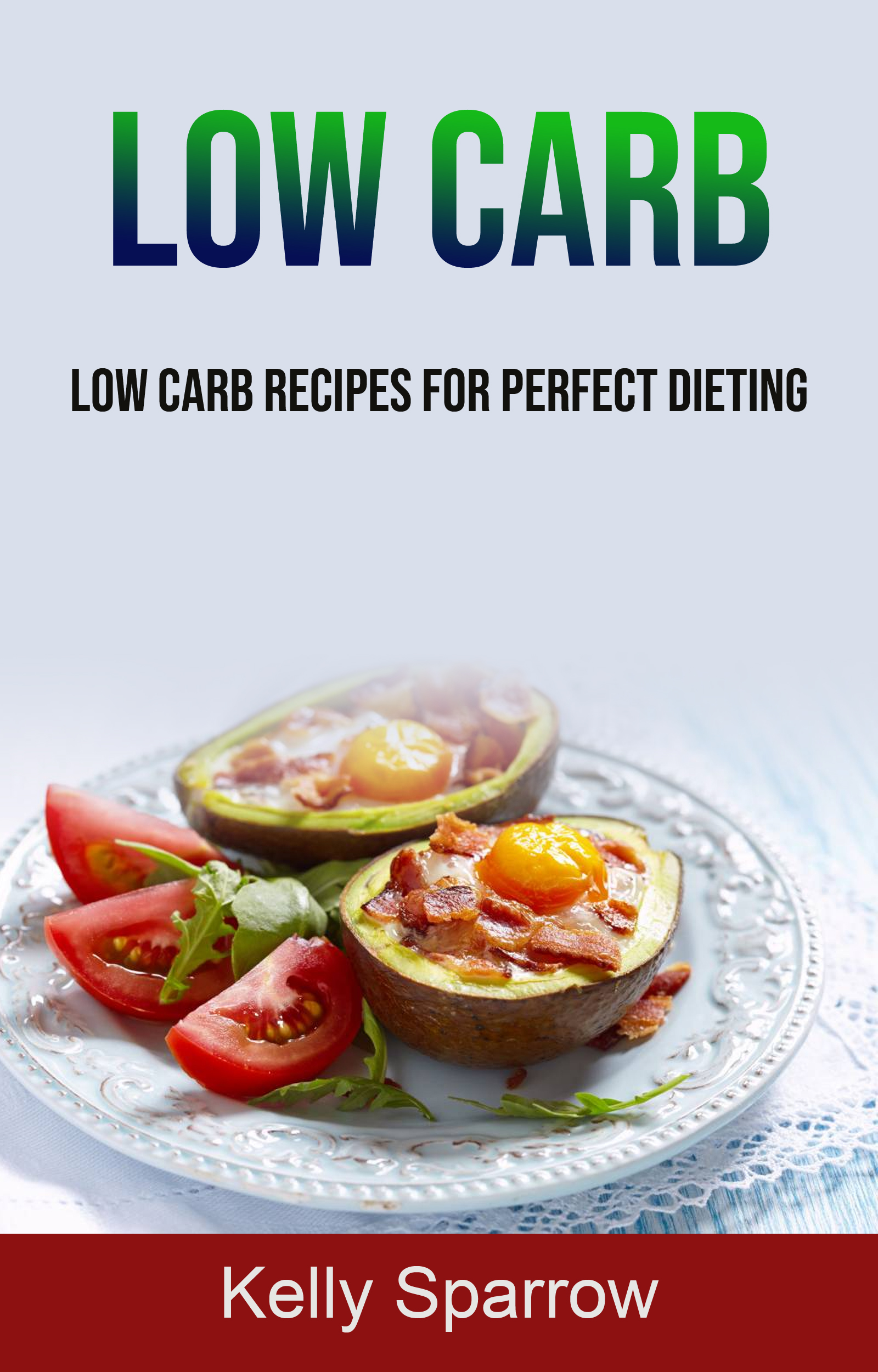 Low carb: low carb recipes for perfect dieting