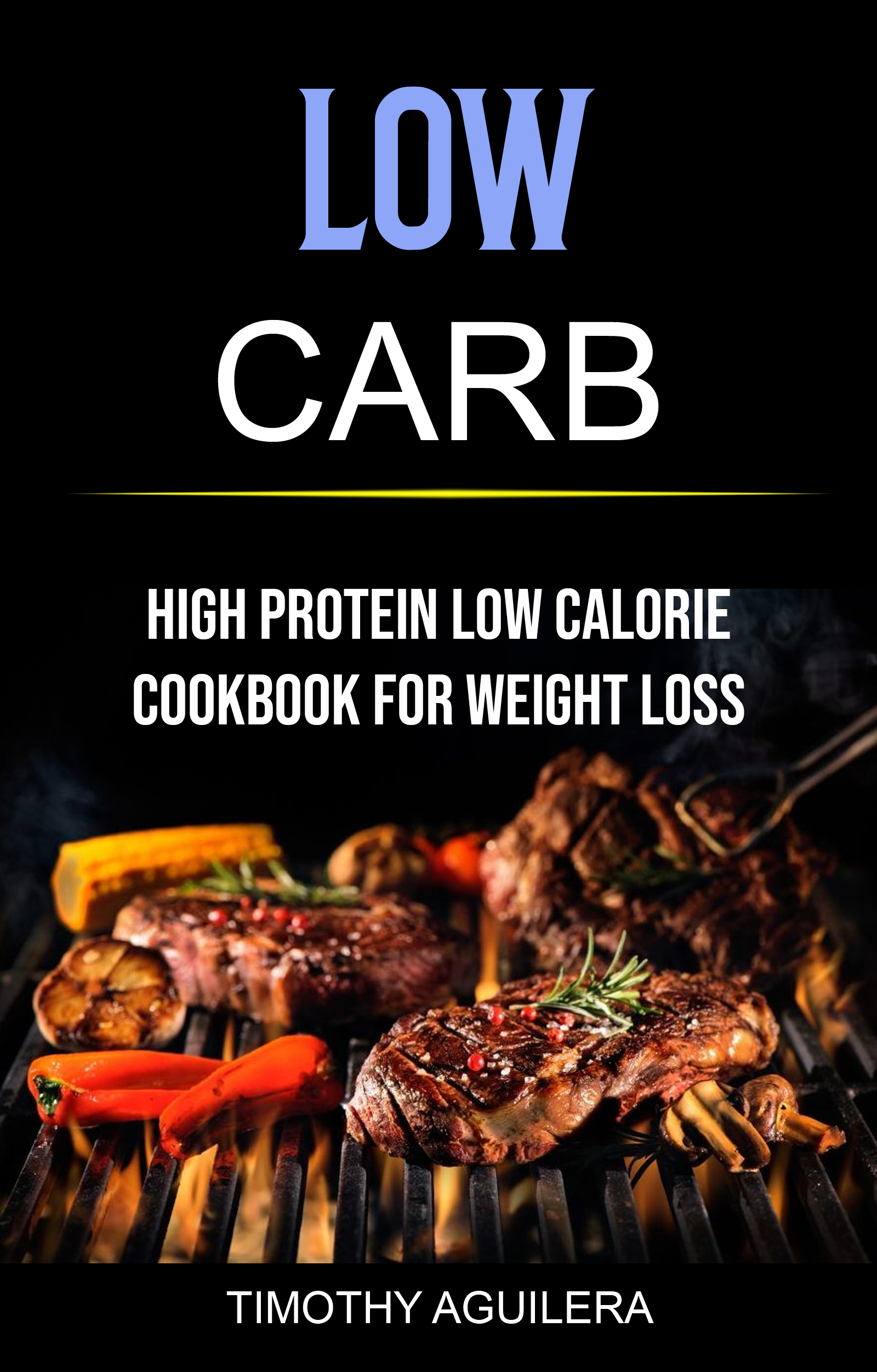 Low carb: high protein low calorie cookbook for weight loss