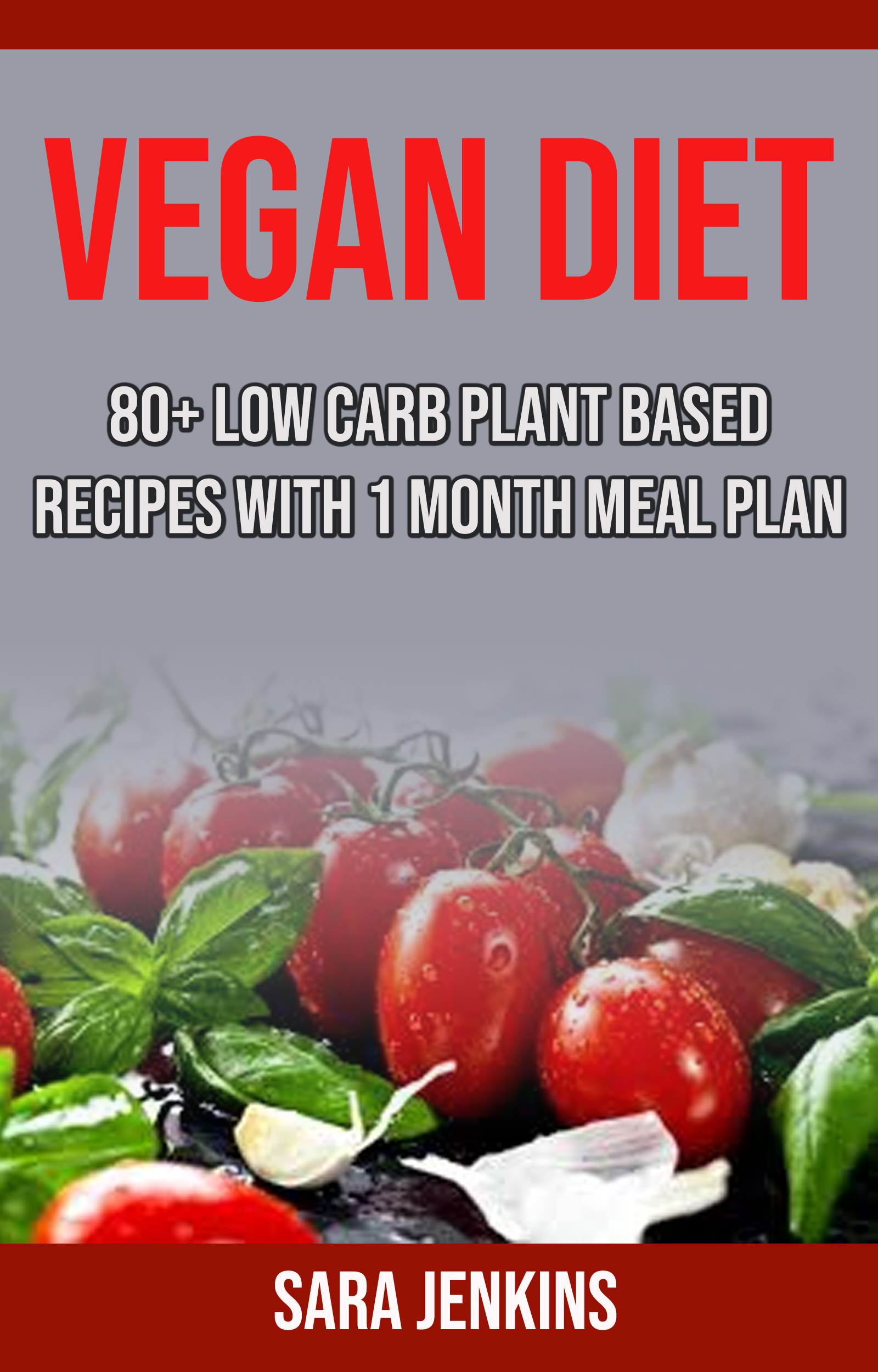 Vegan diet: 80+ low carb plant based recipes with 1 month meal plan
