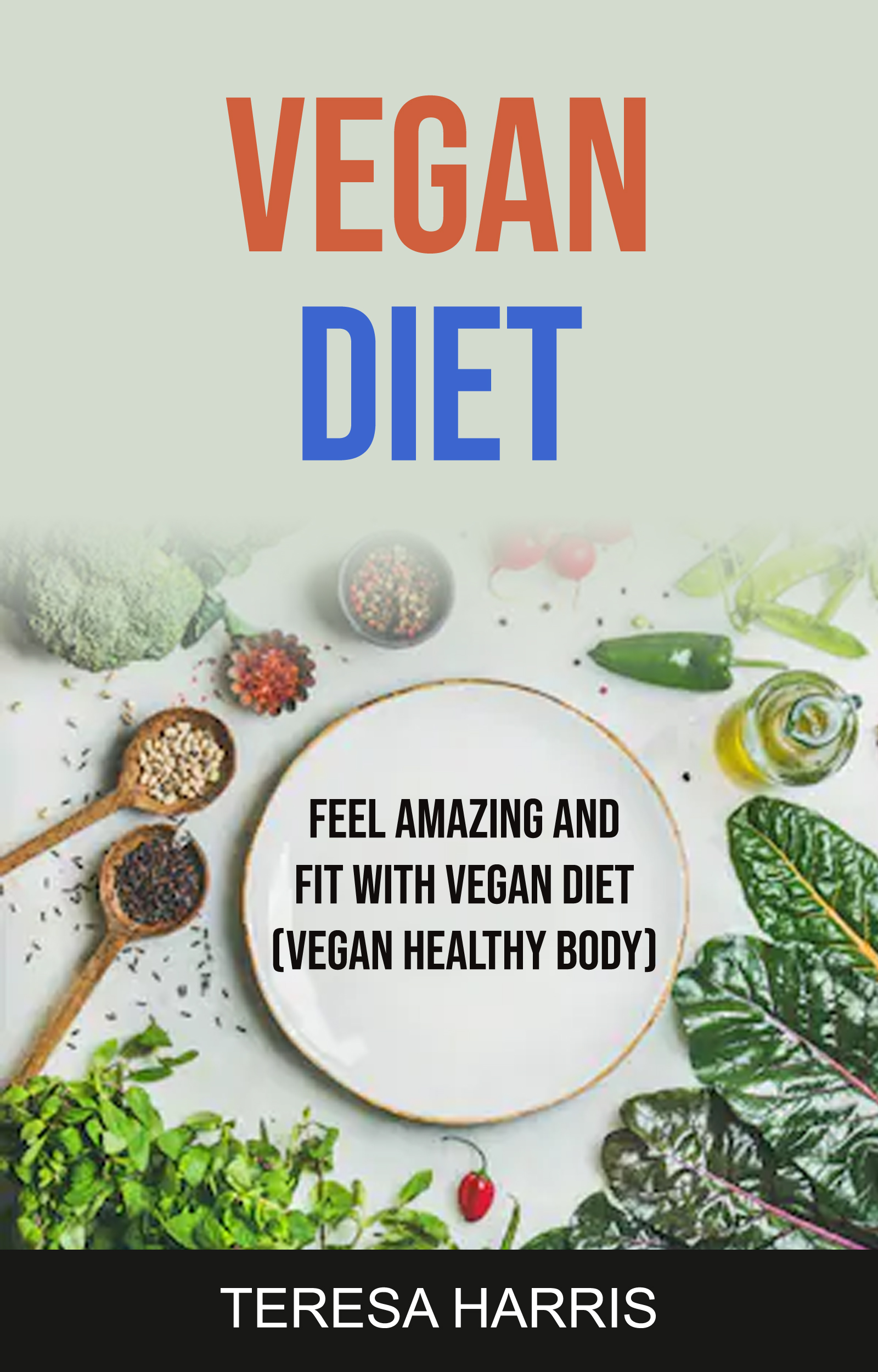 Vegan diet: feel amazing and fit with vegan diet (vegan healthy body)