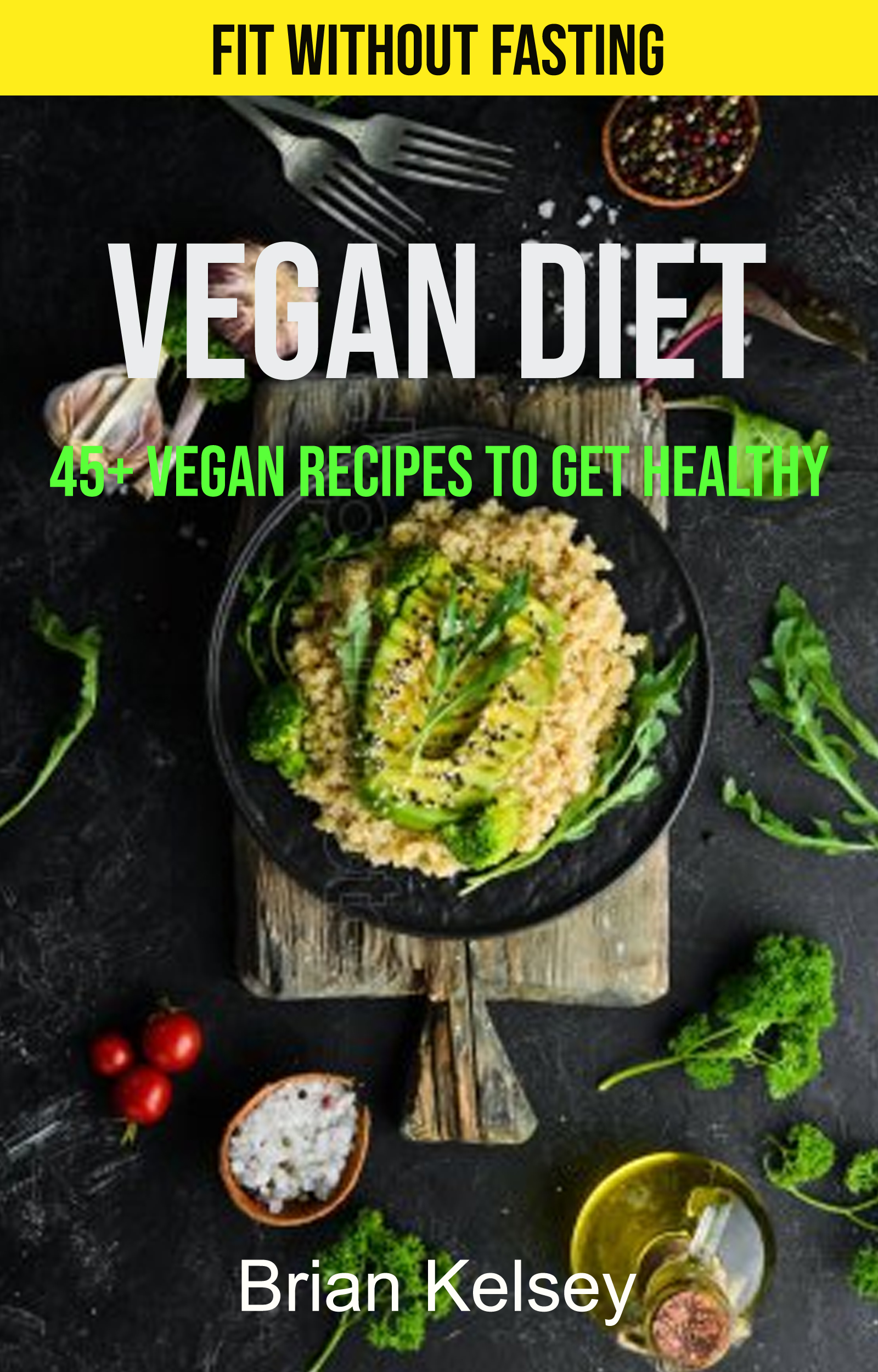 Vegan diet: 45+ vegan recipes to get healthy (fit without fasting)