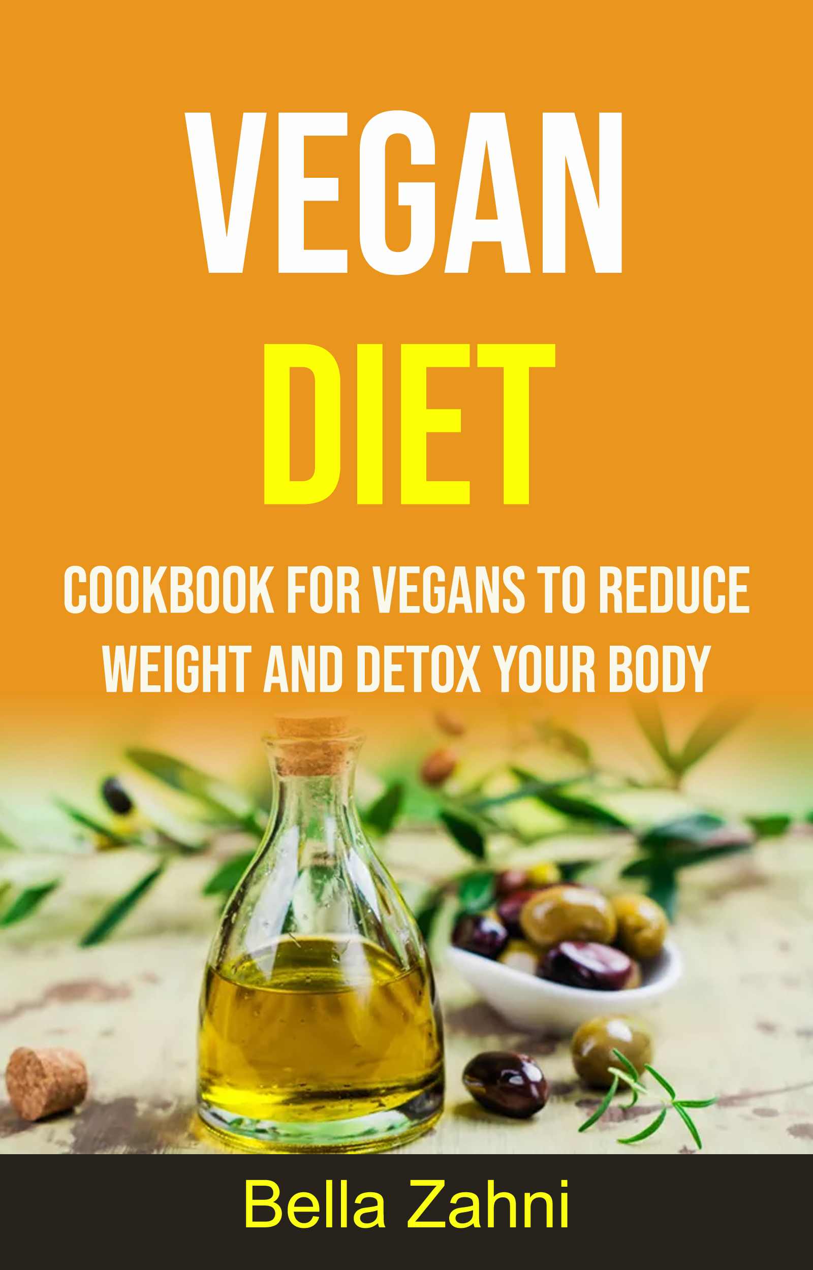 Vegan diet: cookbook for vegans to reduce weight and detox your body