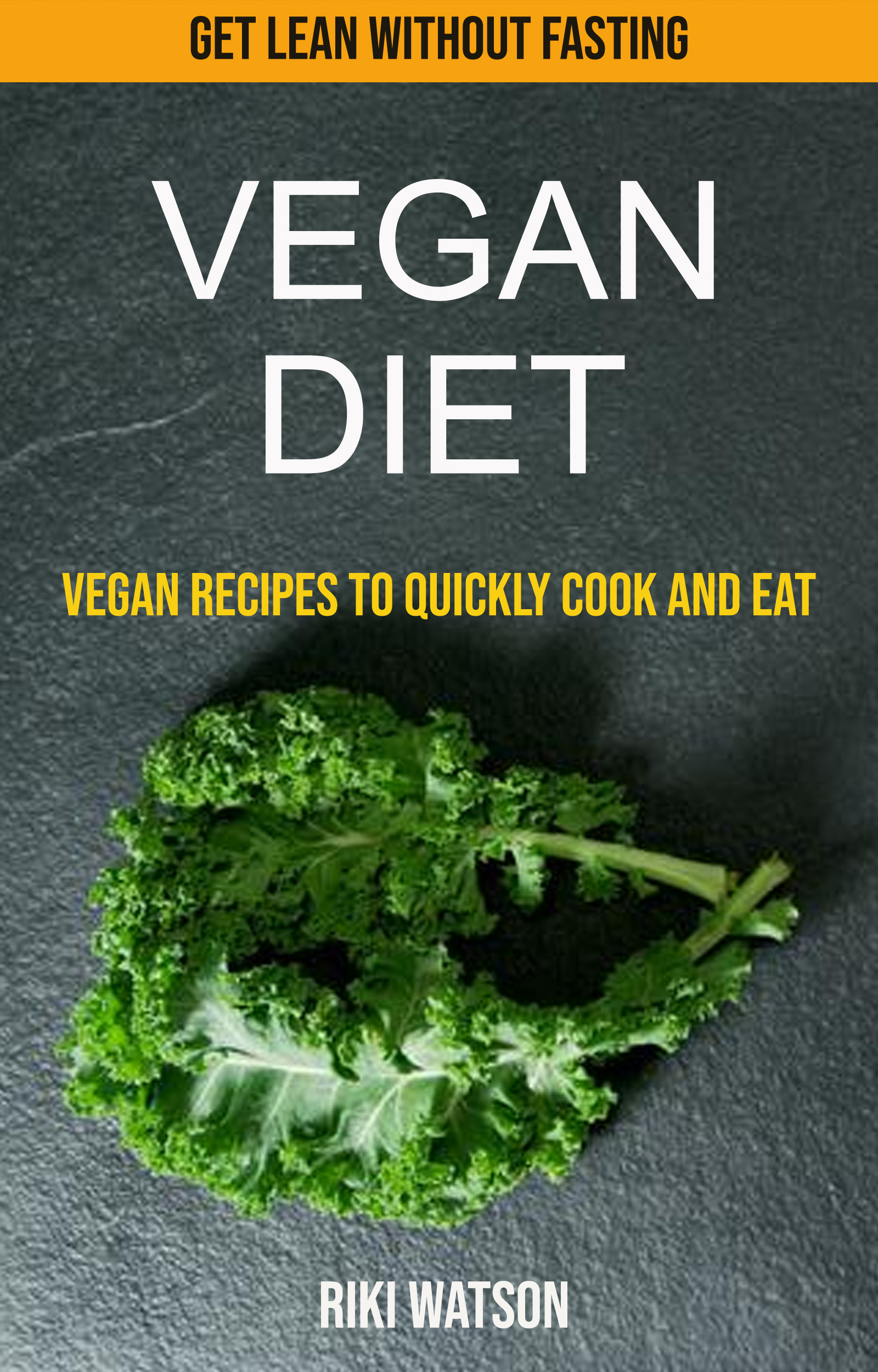 Vegan diet: vegan recipes to quickly cook and eat (get lean without fasting)