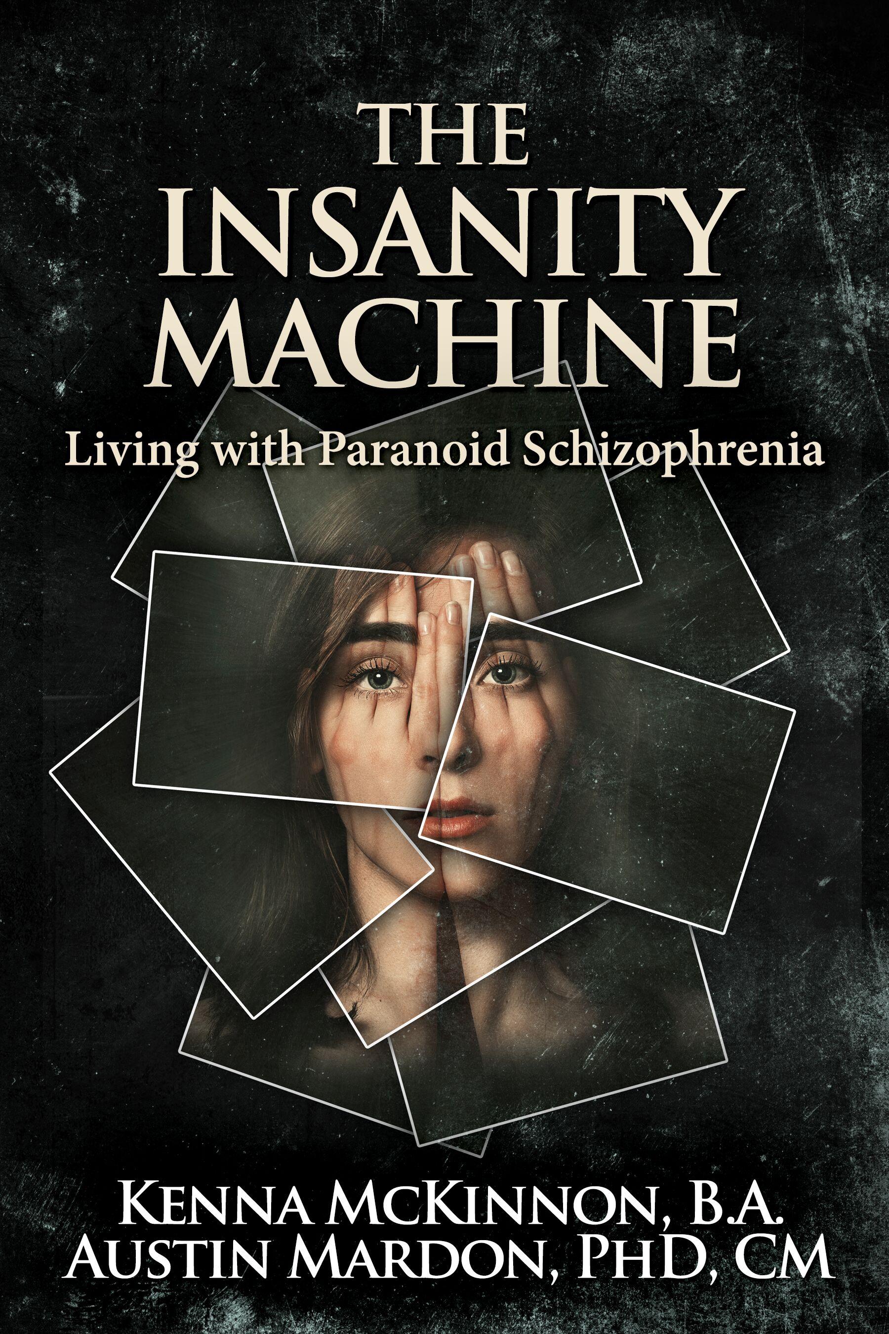 The insanity machine - life with paranoid schizophrenia