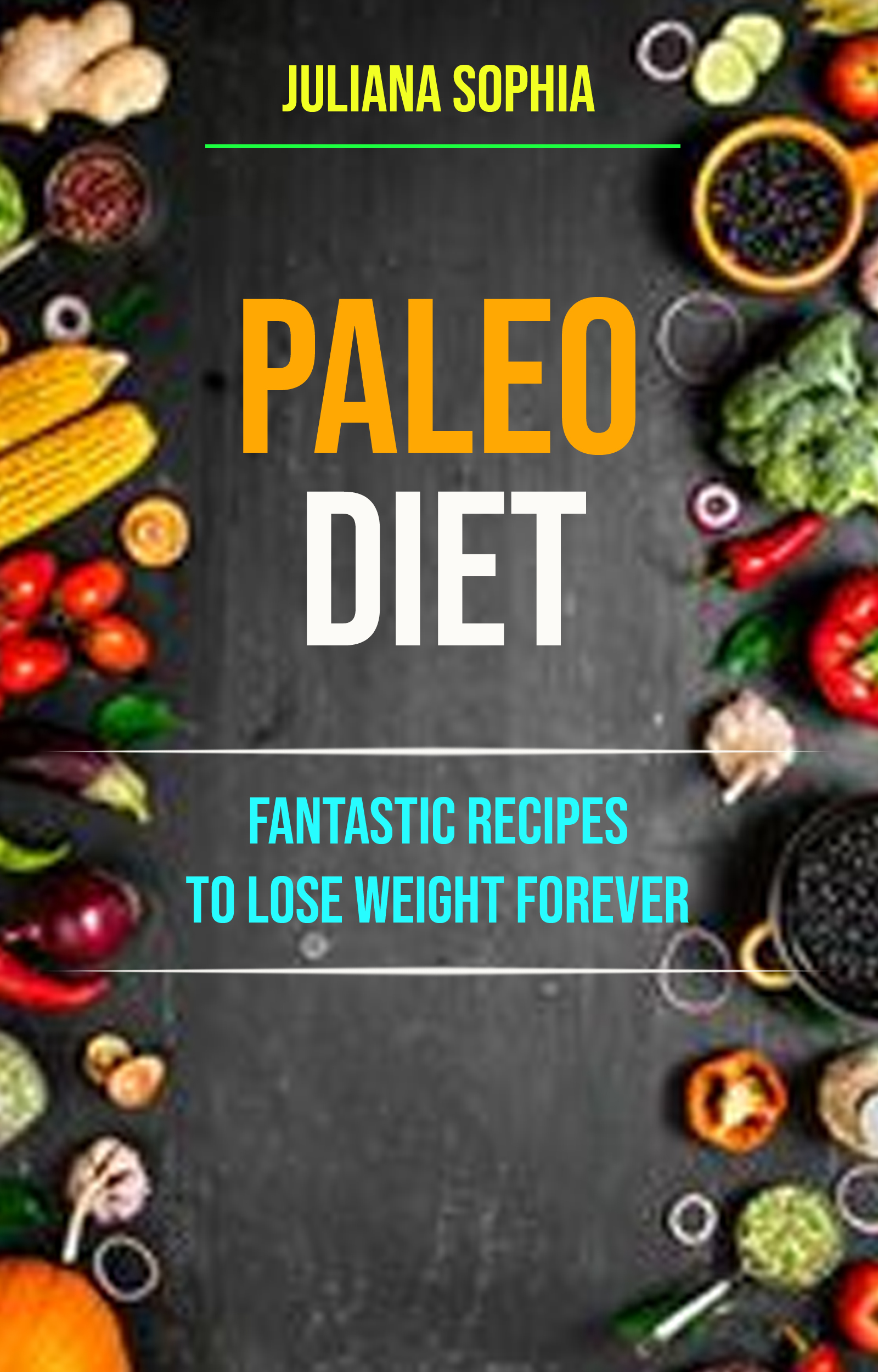 Paleo diet: fantastic recipes to lose weight forever