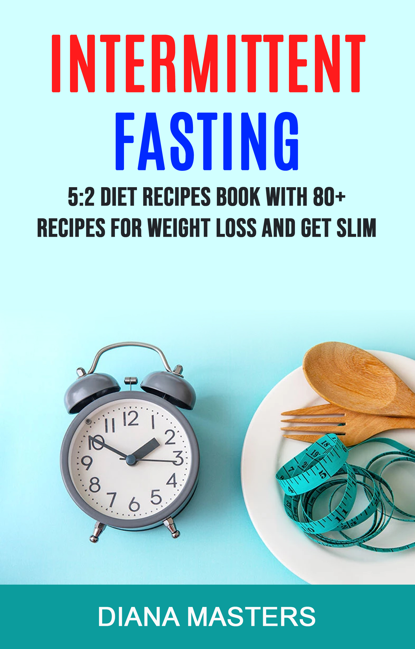 Intermittent fasting: 5:2 diet recipes book with 80+ recipes for weight loss and get slim
