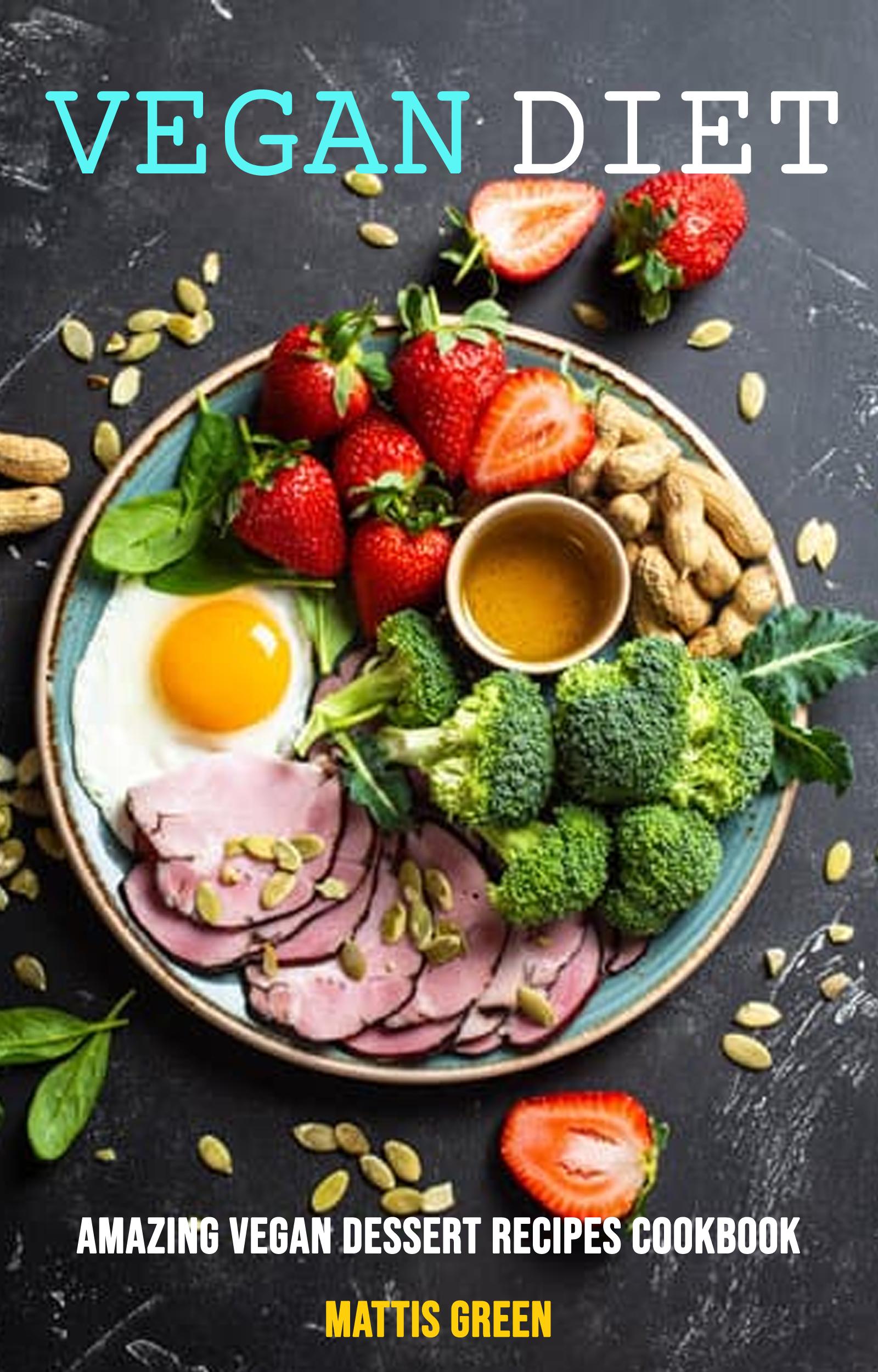 Vegan diet: amazing vegan dessert recipes cookbook
