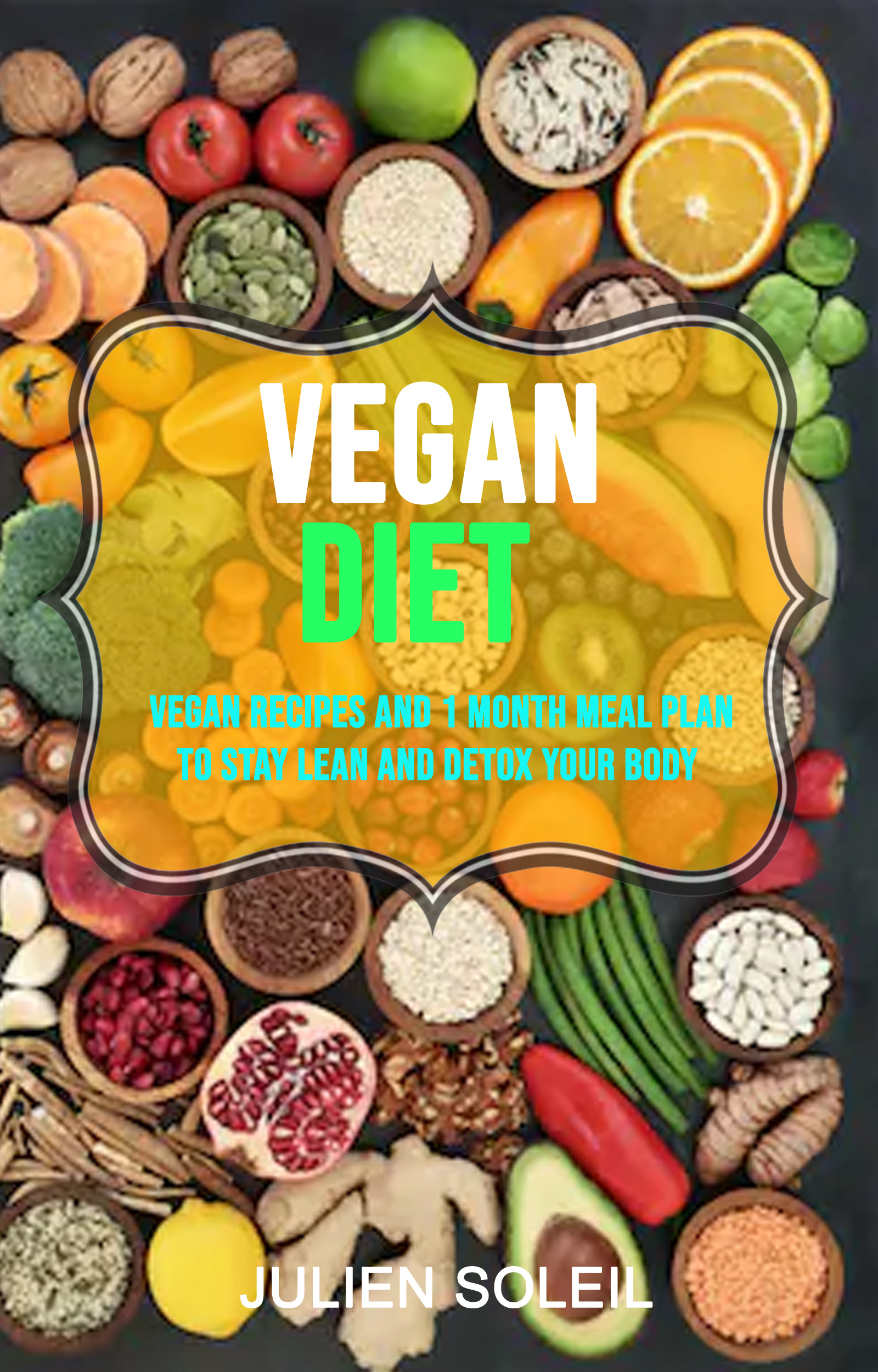 Vegan diet: vegan recipes and 1 month meal plan to stay lean and detox your body