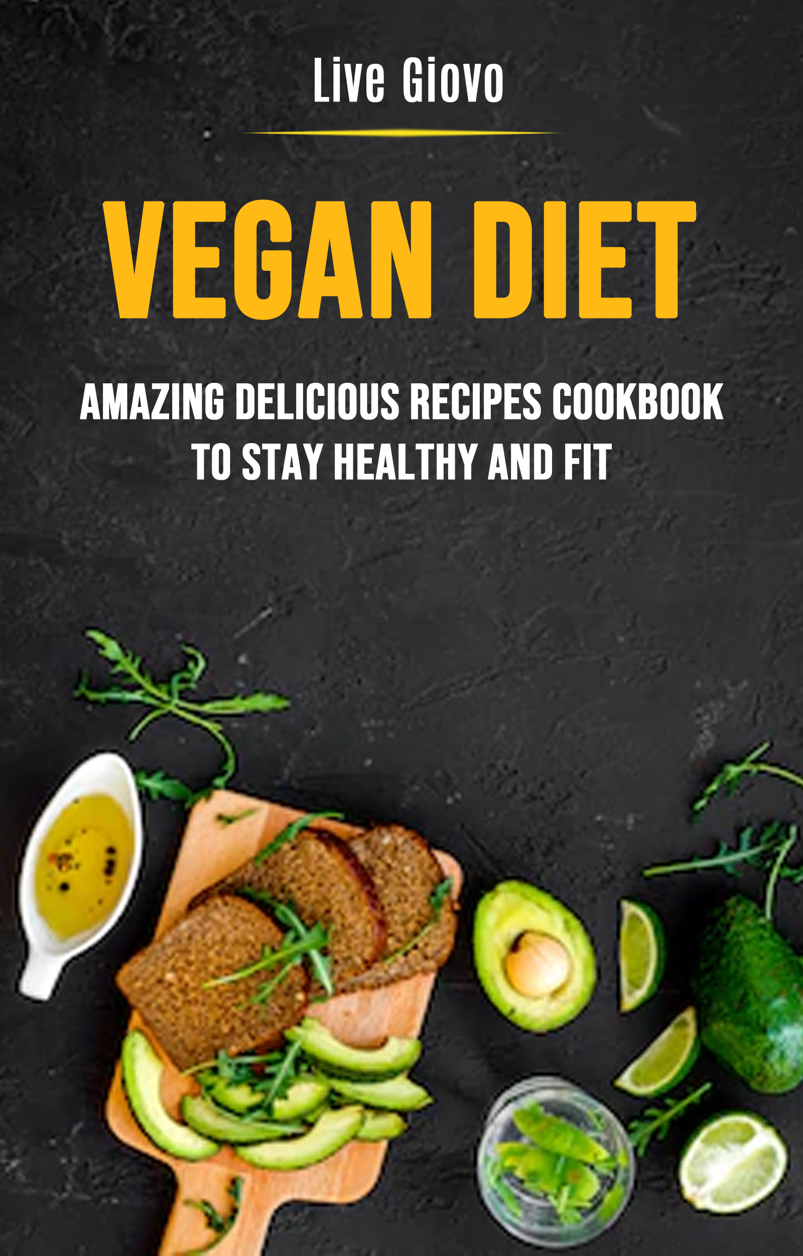 Vegan diet: amazing delicious recipes cookbook to stay healthy and fit