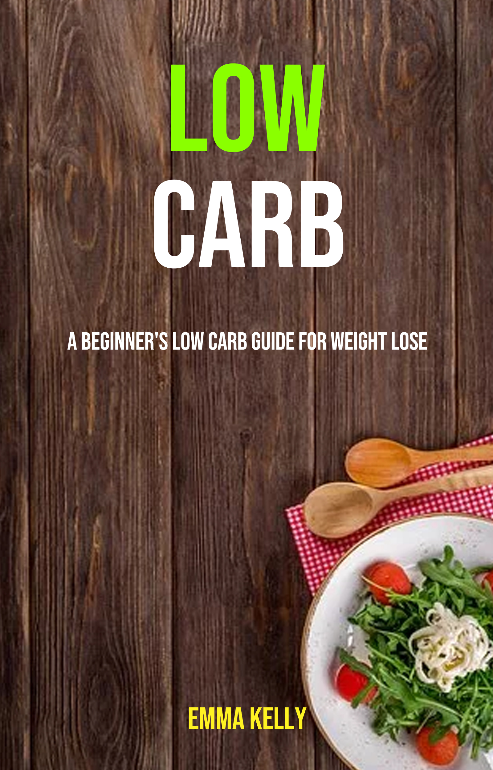 Low carb: a beginner's low carb guide for weight lose