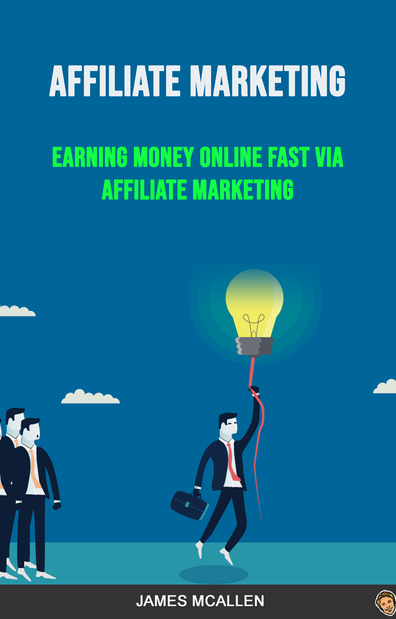 Affiliate marketing: earning money online fast via affiliate marketing