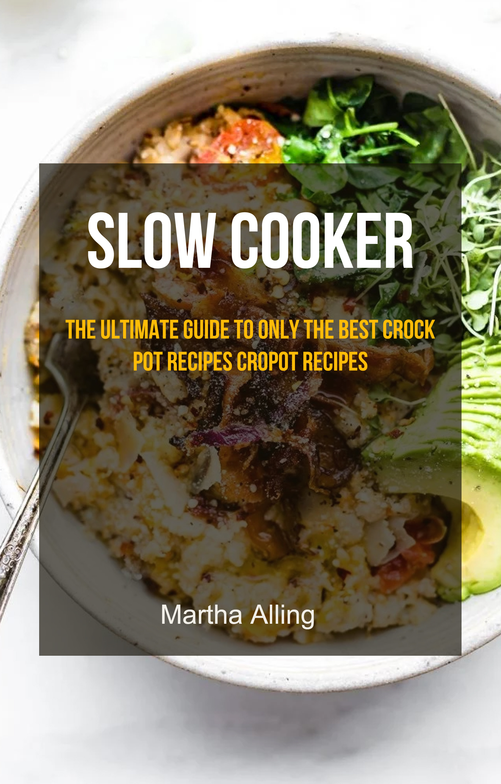 Slow cooker : the ultimate guide to only the best crock pot recipes (cropot recipes)