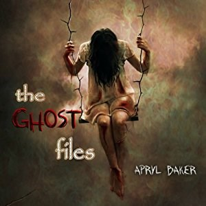 The Ghost Files (The Ghost Files - Book 1) by Apryl Baker