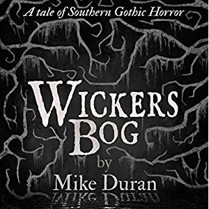 Wickers Bog - A Tale of Southern Gothic Horror by Mike Duran