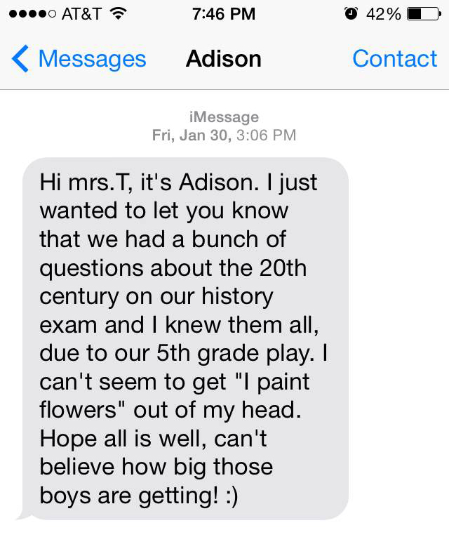 One of our awesome teachers forwarded this text message from a former student who's using her 5th grade play to score big on high school exams!