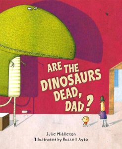 Are the Dinosaurs Dead Dad?