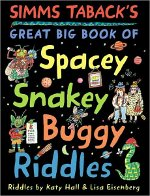 SSimms Taback's great big book of spacey, snakey, buggy riddles