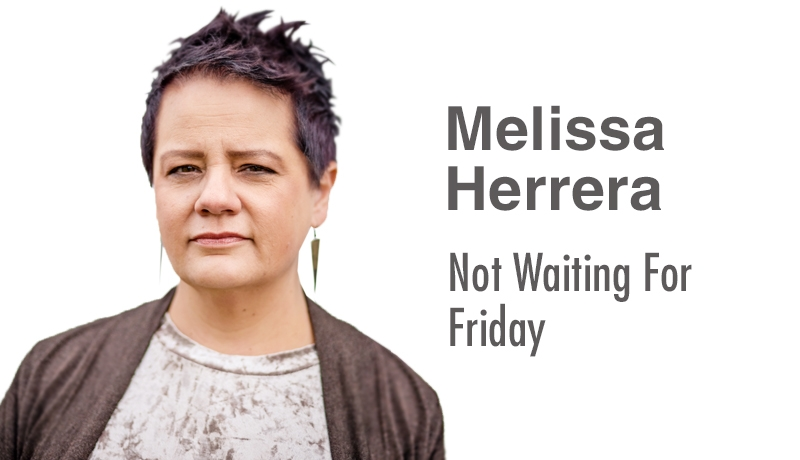 Melissa Herrera: Not Waiting for Friday