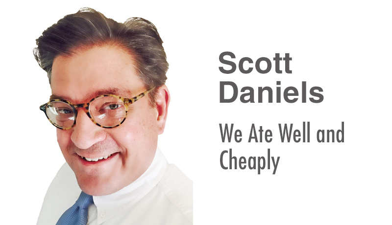 Scott Daniels: We Ate Well and Cheaply