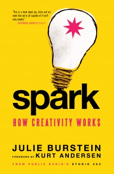 Spark How Creativity Works by Julie Burstein