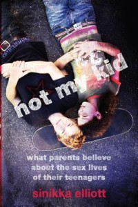 Not My Kid: What Parents Believe About the Sex Lives of Their Teens