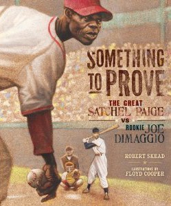Something to Prove: The Great Satchel Paige and the Rookie Joe DiMaggio