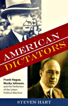 American Dictators: Frank Hague, Nucky Johnson, and the Perfection of the Urban Political Machine