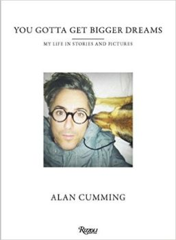 Alan Cumming's You Gotta Get Bigger Dreams