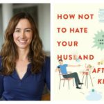 Meet the Author at Watchung Booksellers: How Not to Hate Your Husband After Kids