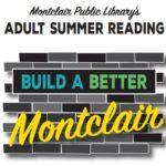Montclair Public Library Hosts Build A Better Montclair Summer Reading Program For Adults
