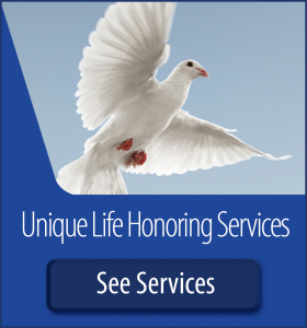 See our Unique Life Honoring Services