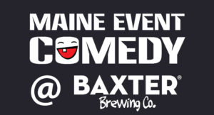 Maine Event Comedy @ Baxter Brewing Co | Lewiston | Maine | United States