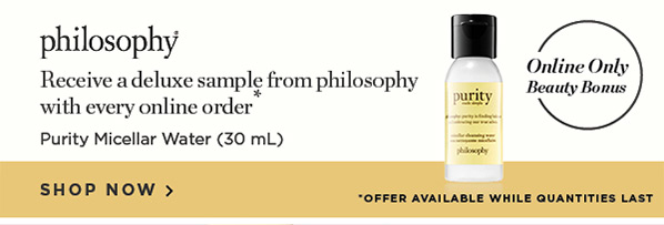 Receive a deluxe sample from philosophy with every online order*
