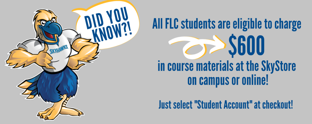 All FLC students are eligible to charge $600 in course materials at the skystore, just select student account at checkout!