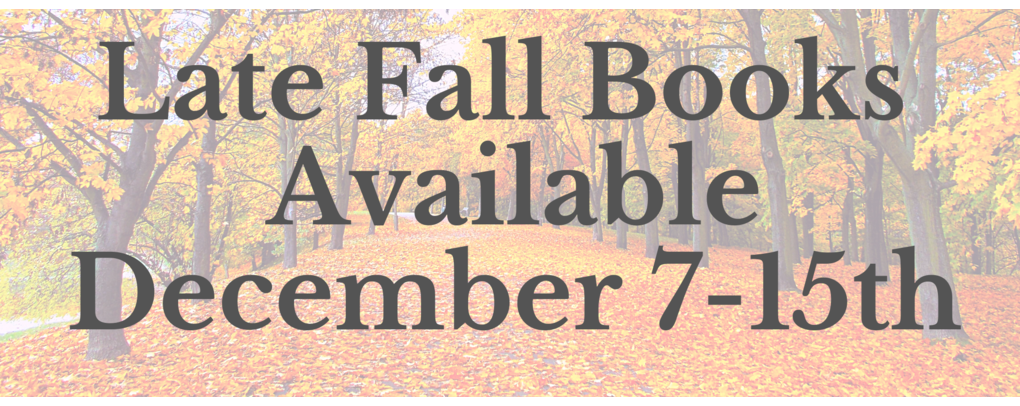Late Fall Books Available December 7th-15th