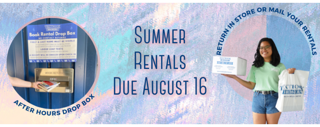 Summer rentals due August 16th. Return in store, by after-hours dropbox, or mail them back