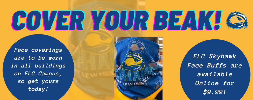 COVER YOUR BEAK! Face coverings are to be worn in all buildings on FLC Campus, so get yours today! FLC Skyhawks Face Buffs are available online for $9.99!