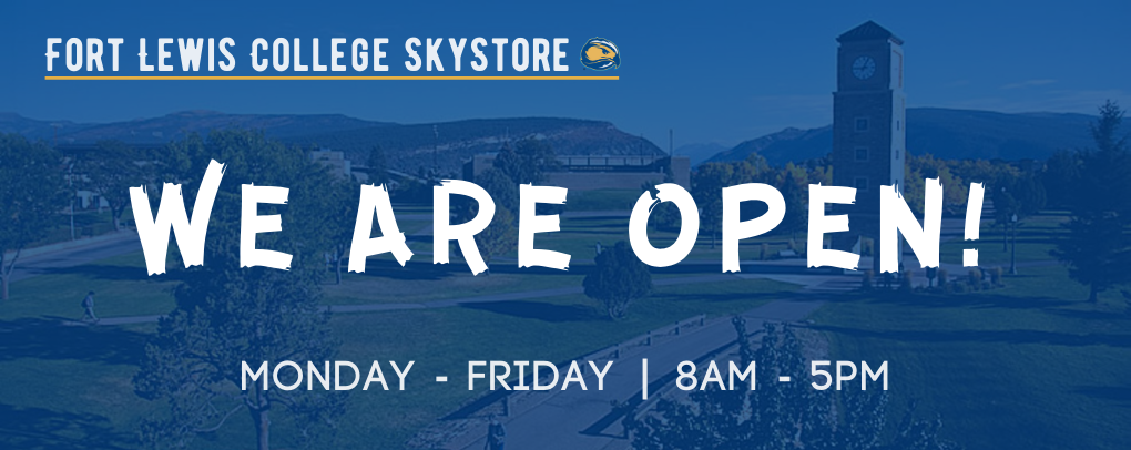 Fort Lewis College Skystore, WE ARE OPEN, Monday - Friday, 8am-5pm