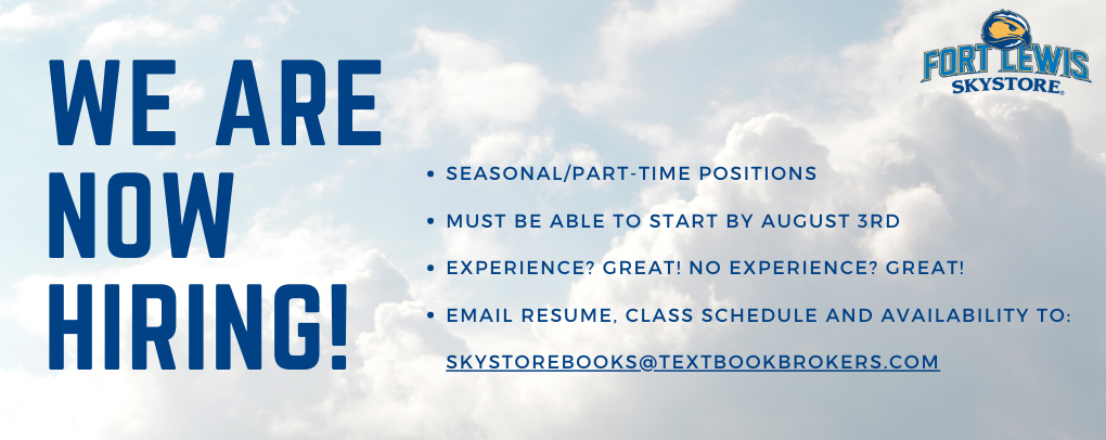 We are now hiring! Seasonal/Part-Time Positions. Must be able to start by August 3rd. Experience? Great! No experience? Great! Email resume, class schedule and availability to: skystorebooks@textbookbrokers.com