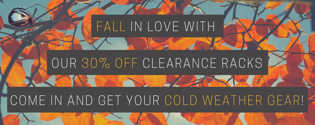 FALL IN LOVE WITH OUR 30% OFF CLEARANCE RACKS COME IN AND GET YOUR COLD WEATHER GEAR!