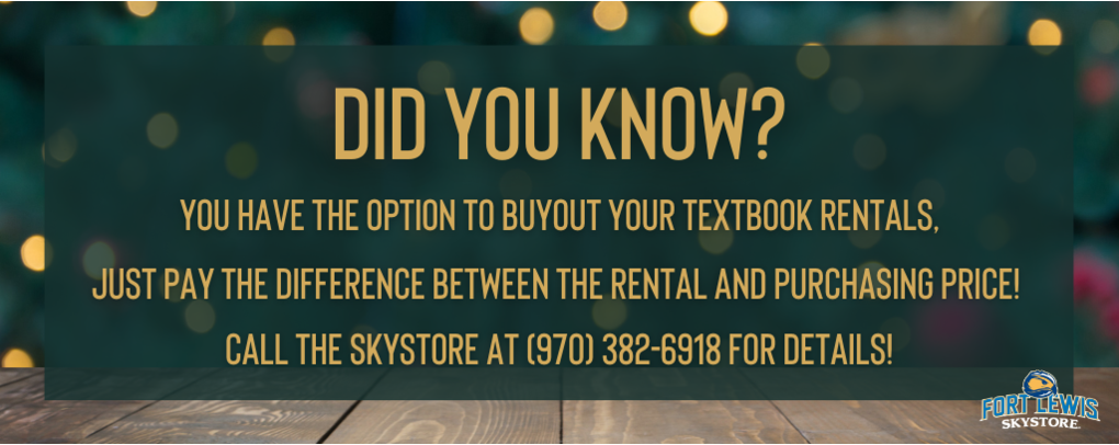 Did you know? You have the option to buyout your textbook rentals, just pay the difference between the rental and purchasing price! Call the Skystore at (970) 382-6918 for details!