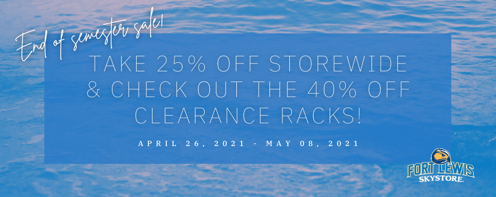 End of semester sale starts today! Take 25% off STOREWIDE & check out the 40% off clearance racks! April 26th, 2021 - May 08th, 2021.