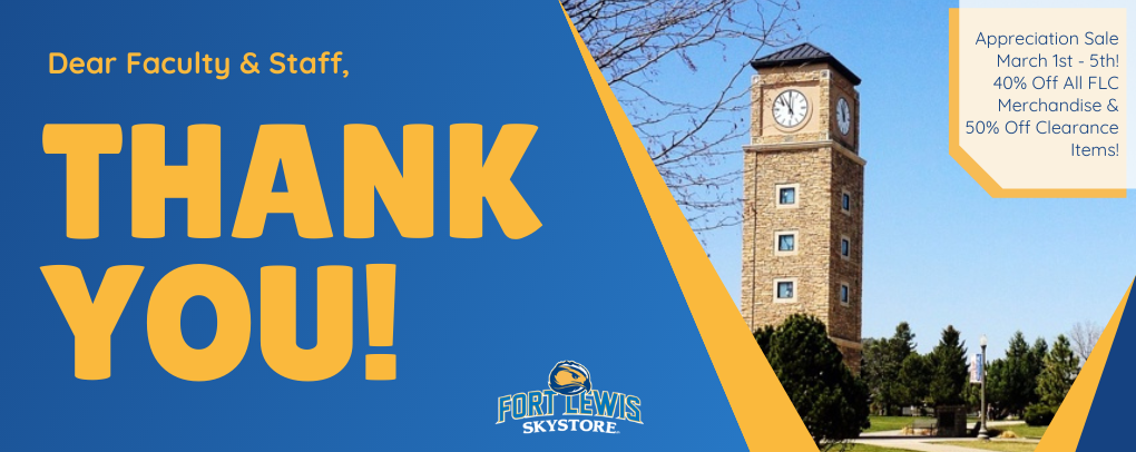 Dear Faculty & Staff, THANK YOU! Appreciation Sale March 1st - 5th! 40% off all FLC Merchandise & 50% Off Clearance Items!