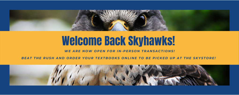 Welcome back skyhawks! We are now open for in-person transactions! Beat the rush and order your textbooks online to be picked up at the skystore!