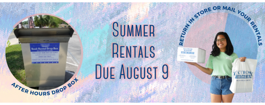 Summer Rentals due August 9th. Return by mail, in store, or use our after hours dropbox