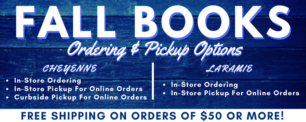 fall books. pickup options, Cheyenne - in-store ordering and pickup of online orders, curbside pickup. Laramie - in store ordering and pickup of online orders. Free shipping on orders $50 or more!