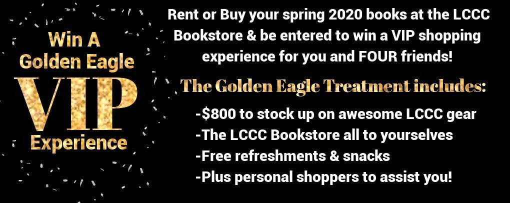 Rent or buy your books from the LCCC bookstore and be entered to Win a Golden Eagle VIP Shopping Experience!