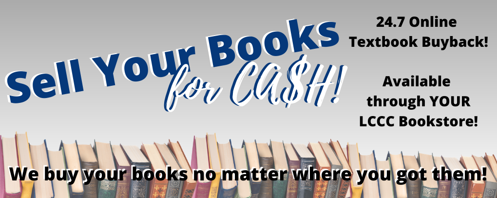 Sell your books for cash! 24.7 Online Textbook Buyback!  Available  through YOUR LCCC Bookstore!
